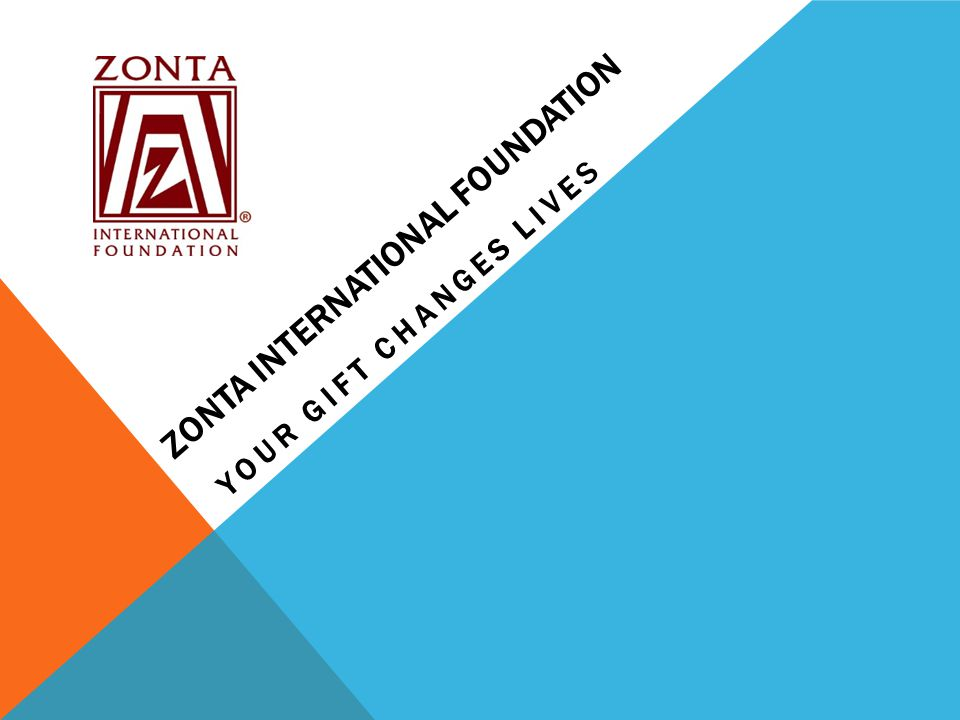 ZONTA INTERNATIONAL FOUNDATION YOUR GIFT CHANGES LIVES