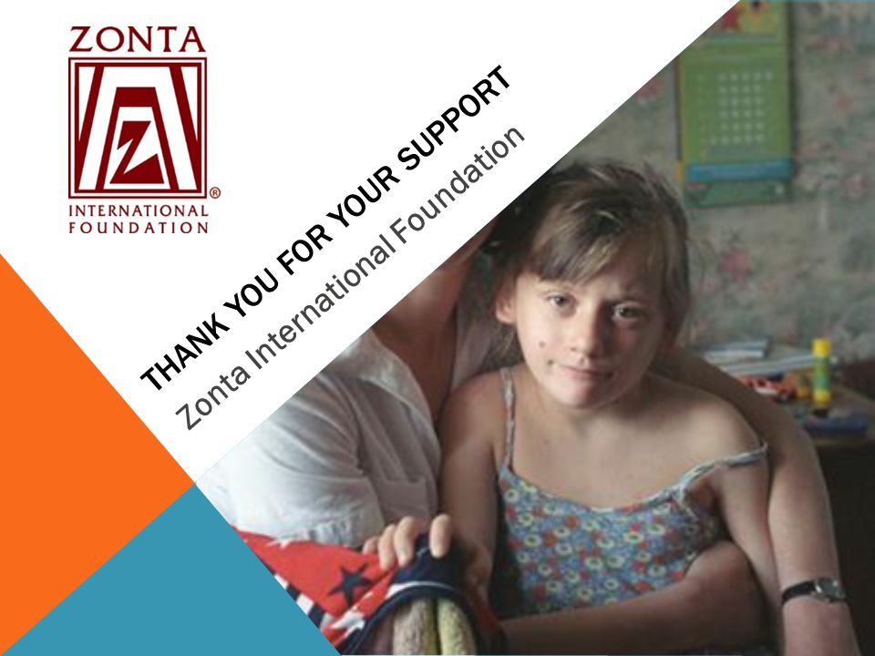 THANK YOU FOR YOUR SUPPORT Zonta International Foundation