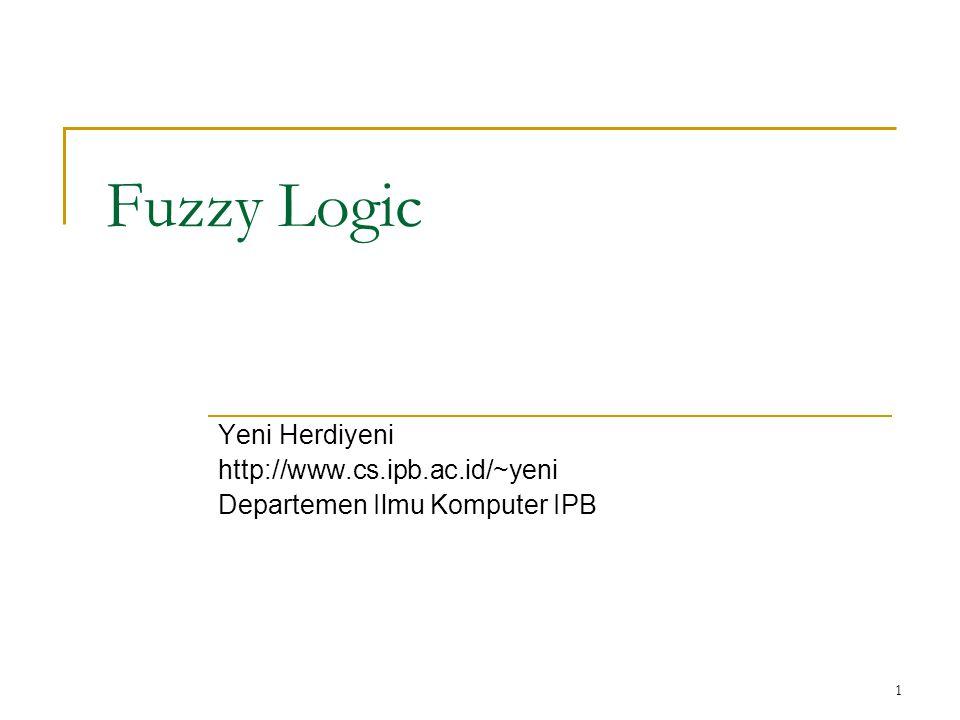 1 Fuzzy Logic Yeni Herdiyeni http://www.cs.ipb.ac.id/~yeni Departemen Ilmu Komputer IPB