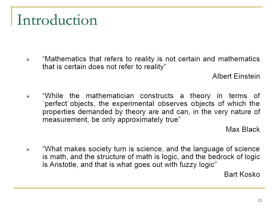 """11 Introduction  """"Mathematics that refers to reality is not certain and mathematics that is certain does not refer to reality"""" Albert Einstein  """"Whi"""