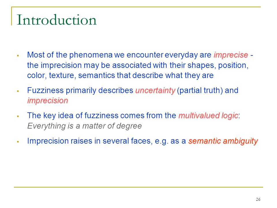 26 Introduction imprecise  Most of the phenomena we encounter everyday are imprecise - the imprecision may be associated with their shapes, position,