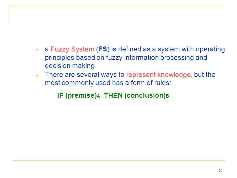 31 Fuzzy System  a Fuzzy System (FS) is defined as a system with operating principles based on fuzzy information processing and decision making repre