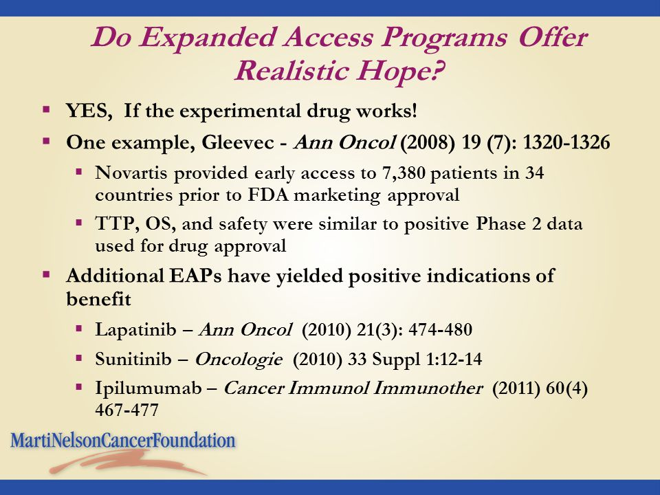 Do Expanded Access Programs Offer Realistic Hope?  YES, If the experimental drug works!  One example, Gleevec - Ann Oncol (2008) 19 (7): 1320-1326 