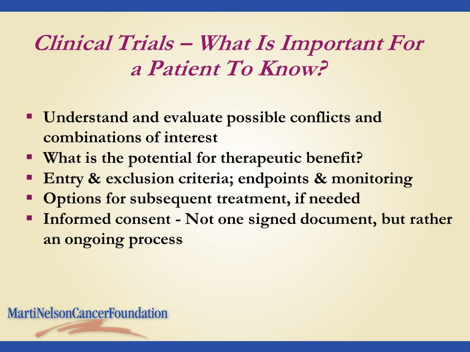 Clinical Trials – What Is Important For a Patient To Know?  Understand and evaluate possible conflicts and combinations of interest  What is the pot