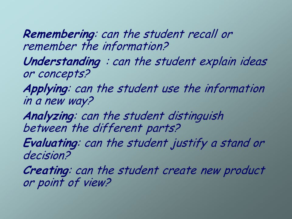 Remembering: can the student recall or remember the information.