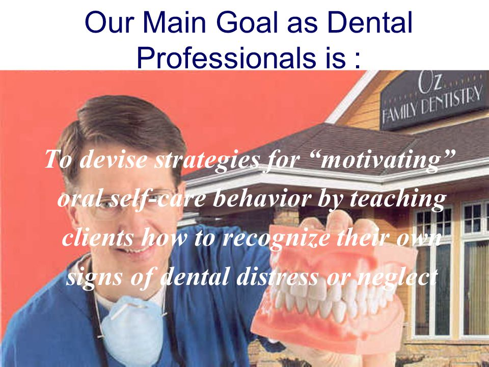 Dental values can be Positive or Negative We must be careful how we approach the value systems of our clients or of the community We must respect the fact that others have their own value systems tied to their own set of expectations that may be quite different from ours We must be careful how we approach the value systems of our clients or of the community We must respect the fact that others have their own value systems tied to their own set of expectations that may be quite different from ours