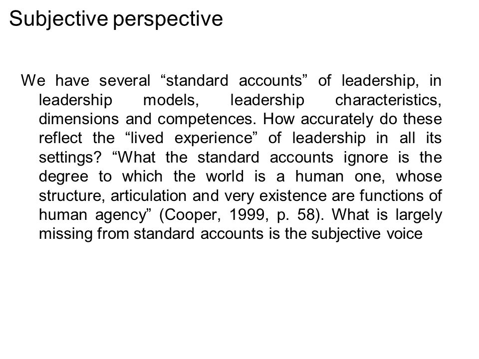 Subjective perspective We have several standard accounts of leadership, in leadership models, leadership characteristics, dimensions and competences.