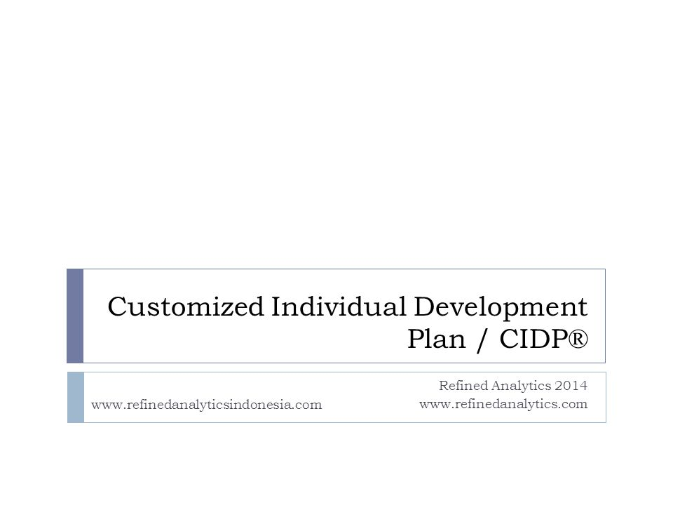Customized Individual Development Plan / CIDP® Refined Analytics 2014 www.refinedanalytics.com www.refinedanalyticsindonesia.com