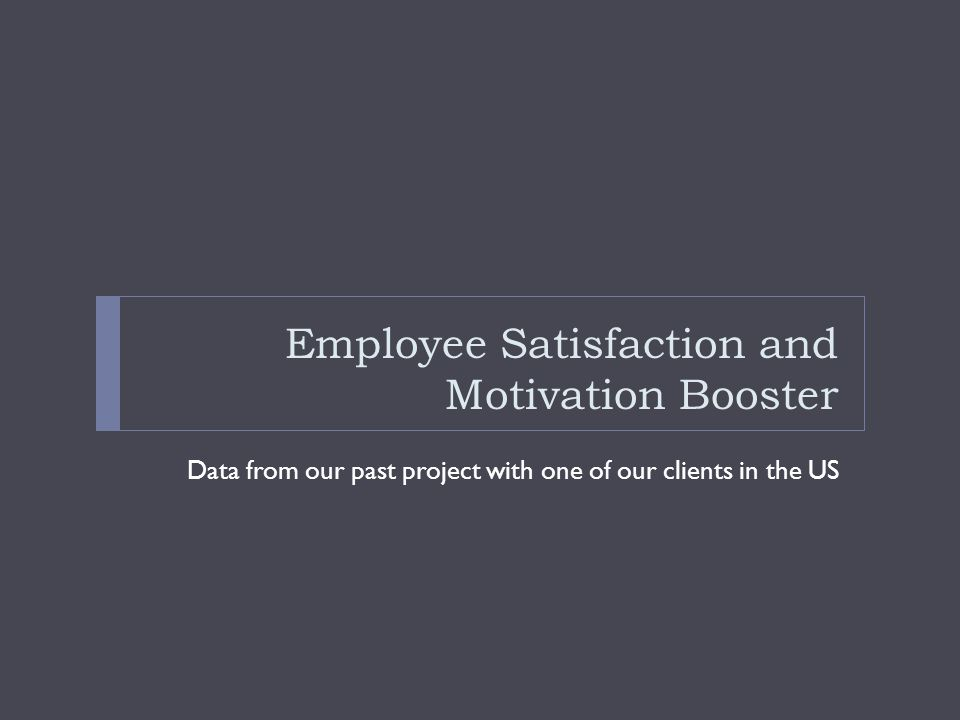 Employee Satisfaction and Motivation Booster Data from our past project with one of our clients in the US