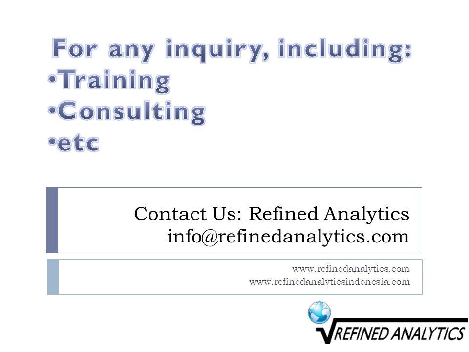 Contact Us: Refined Analytics info@refinedanalytics.com www.refinedanalytics.com www.refinedanalyticsindonesia.com