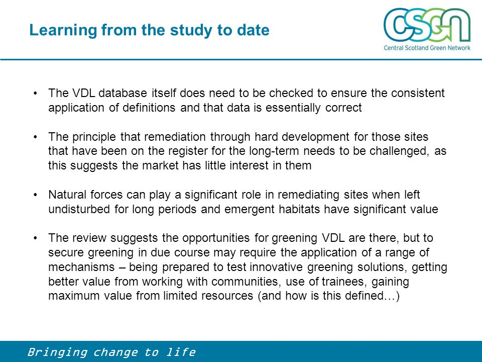 Learning from the study to date Bringing change to life The VDL database itself does need to be checked to ensure the consistent application of defini