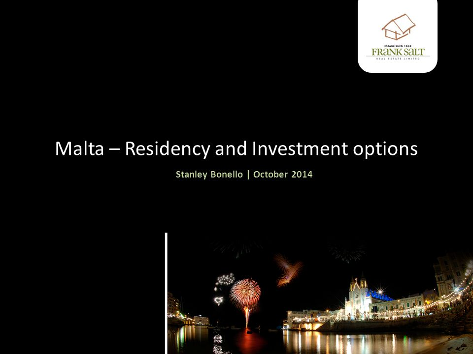 Malta – Residency and Investment options Stanley Bonello | October 2014