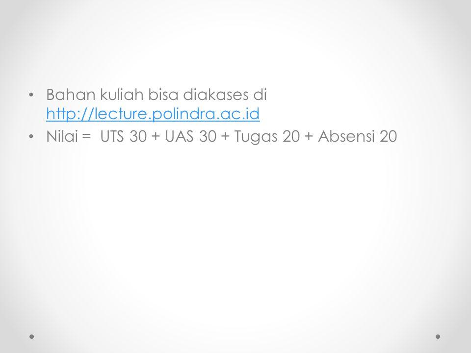 Bahan kuliah bisa diakases di http://lecture.polindra.ac.id http://lecture.polindra.ac.id Nilai = UTS 30 + UAS 30 + Tugas 20 + Absensi 20