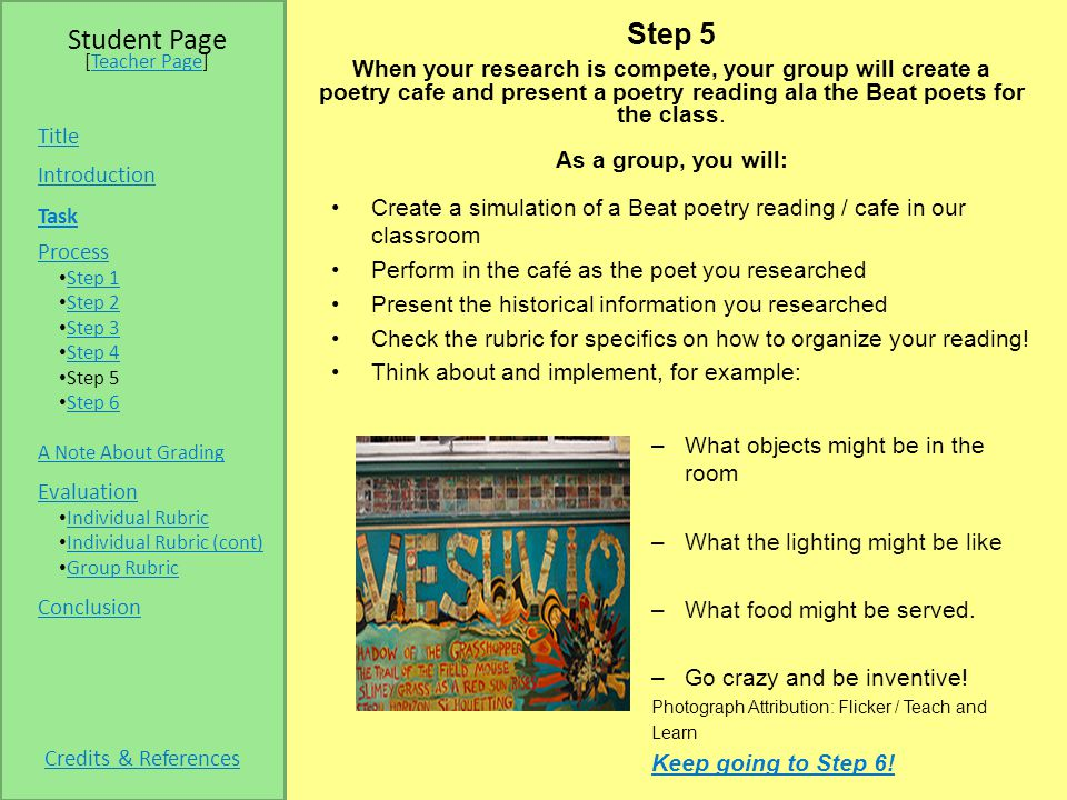 Step 5 When your research is compete, your group will create a poetry cafe and present a poetry reading ala the Beat poets for the class.