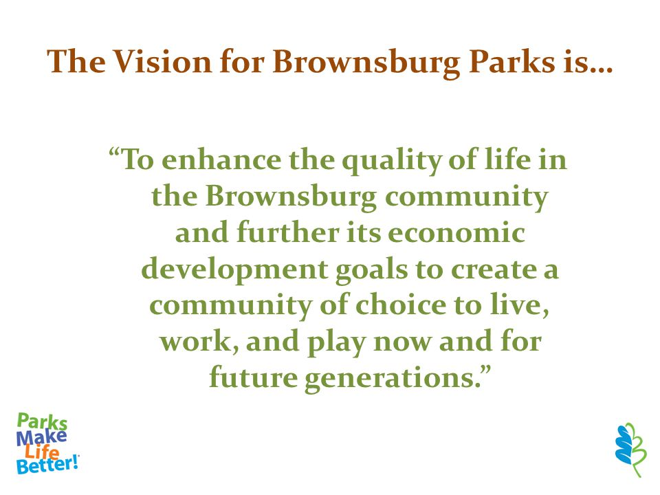 "The Vision for Brownsburg Parks is… ""To enhance the quality of life in the Brownsburg community and further its economic development goals to create a"