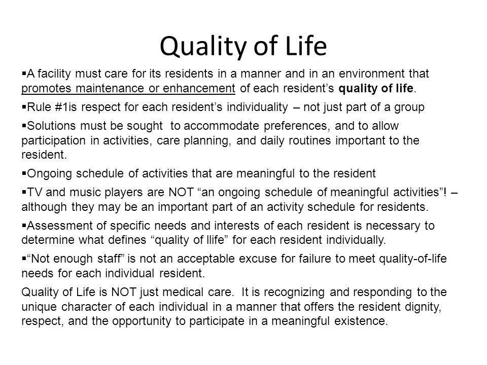 Quality of Life  A facility must care for its residents in a manner and in an environment that promotes maintenance or enhancement of each resident's