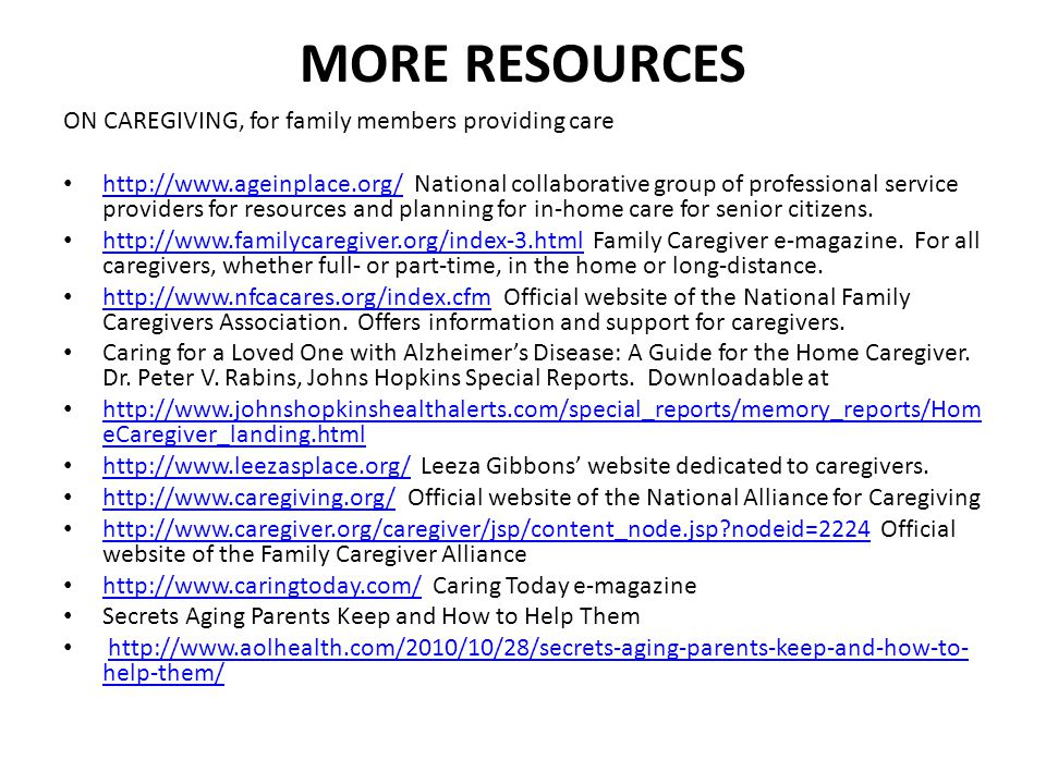 MORE RESOURCES ON CAREGIVING, for family members providing care http://www.ageinplace.org/ National collaborative group of professional service provid