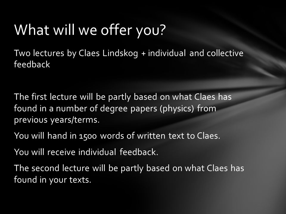 Two lectures by Claes Lindskog + individual and collective feedback The first lecture will be partly based on what Claes has found in a number of degree papers (physics) from previous years/terms.