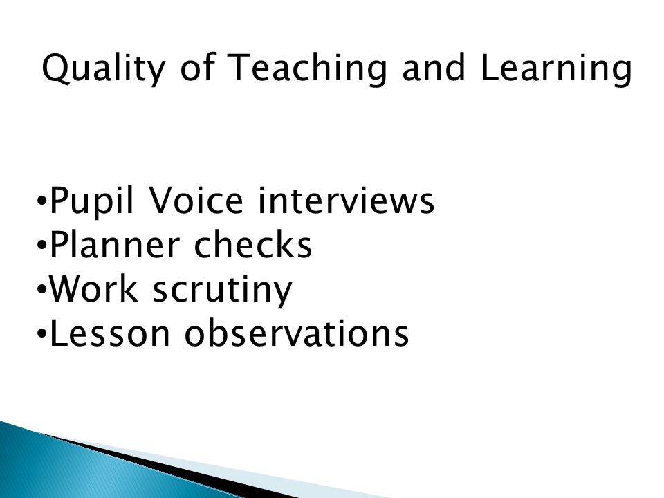 Quality of Teaching and Learning Pupil Voice interviews Planner checks Work scrutiny Lesson observations