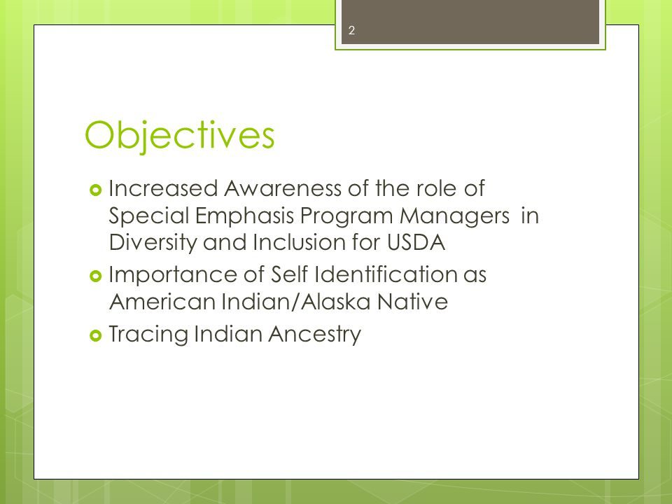 Objectives  Increased Awareness of the role of Special Emphasis Program Managers in Diversity and Inclusion for USDA  Importance of Self Identification as American Indian/Alaska Native  Tracing Indian Ancestry 2