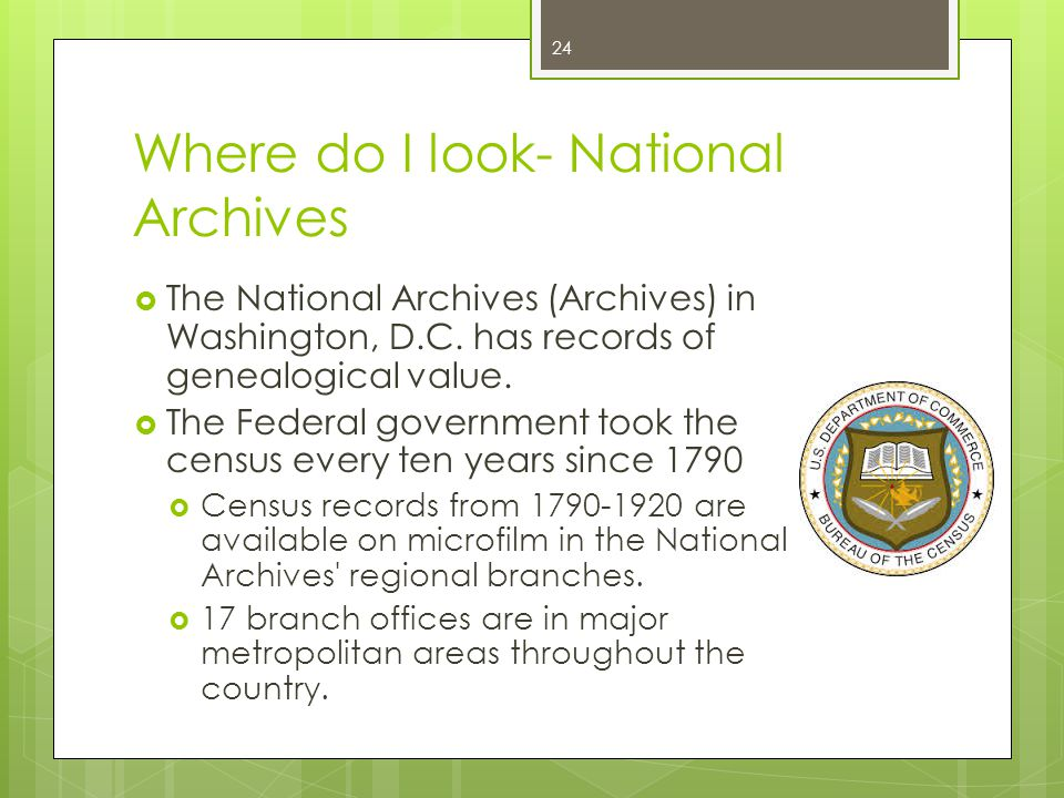Where do I look- National Archives  The National Archives (Archives) in Washington, D.C.