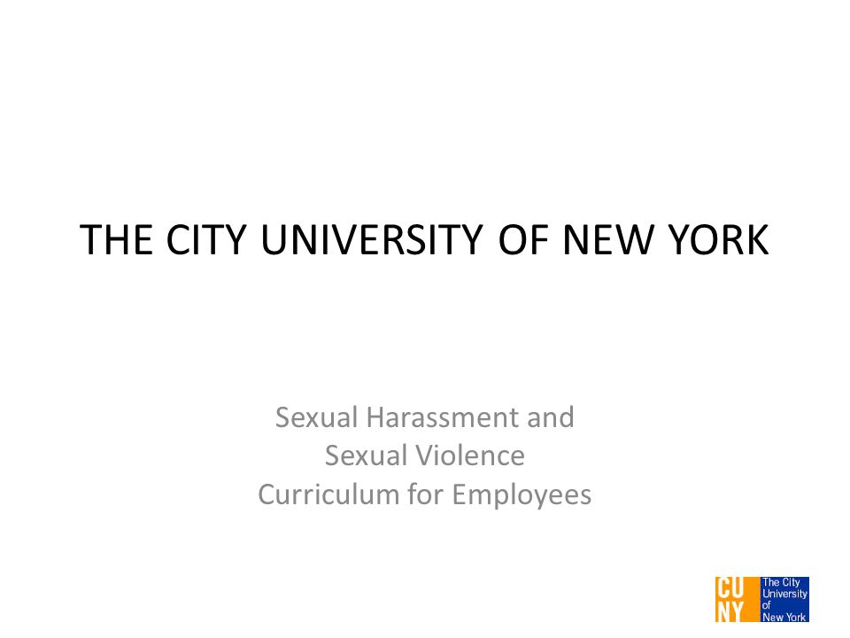 THE CITY UNIVERSITY OF NEW YORK Sexual Harassment and Sexual Violence Curriculum for Employees 1