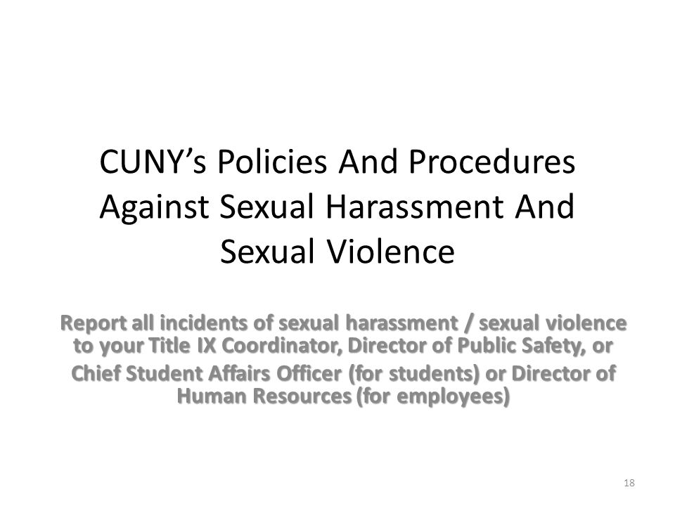 CUNY's Policies And Procedures Against Sexual Harassment And Sexual Violence Report all incidents of sexual harassment / sexual violence to your Title