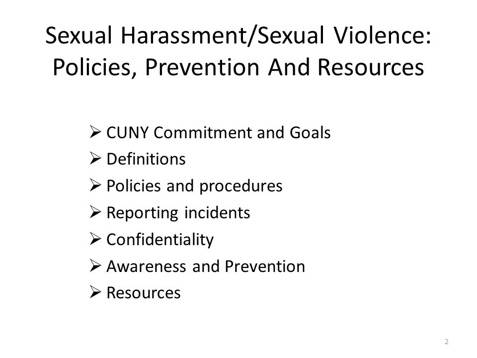Sexual Harassment/Sexual Violence: Policies, Prevention And Resources  CUNY Commitment and Goals  Definitions  Policies and procedures  Reporting