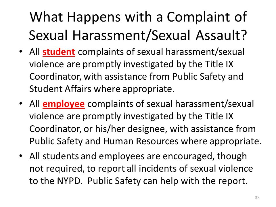 What Happens with a Complaint of Sexual Harassment/Sexual Assault? All student complaints of sexual harassment/sexual violence are promptly investigat