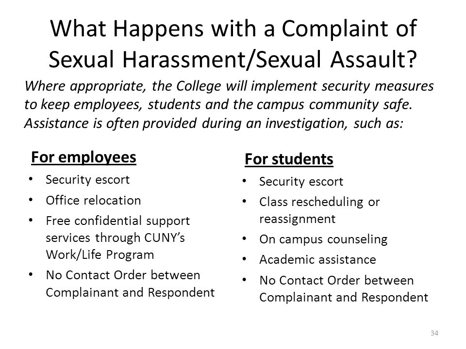 What Happens with a Complaint of Sexual Harassment/Sexual Assault? For employees Security escort Office relocation Free confidential support services
