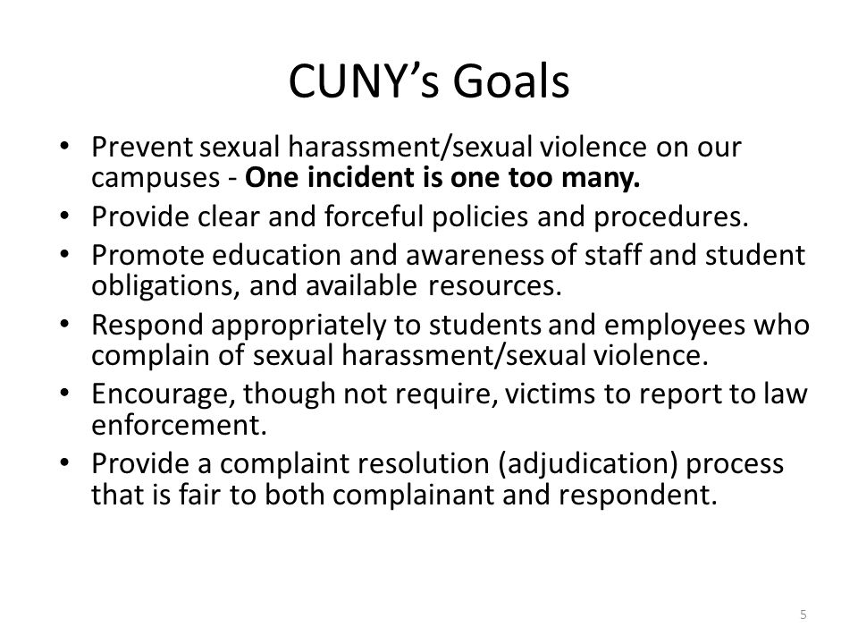 CUNY's Goals Prevent sexual harassment/sexual violence on our campuses - One incident is one too many.
