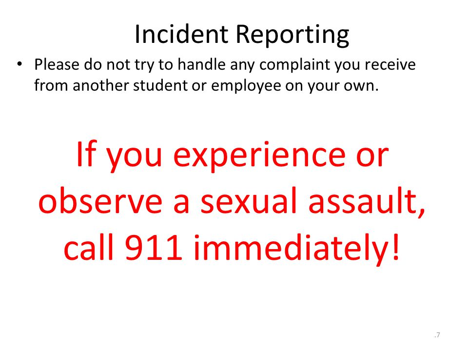 Incident Reporting Please do not try to handle any complaint you receive from another student or employee on your own.