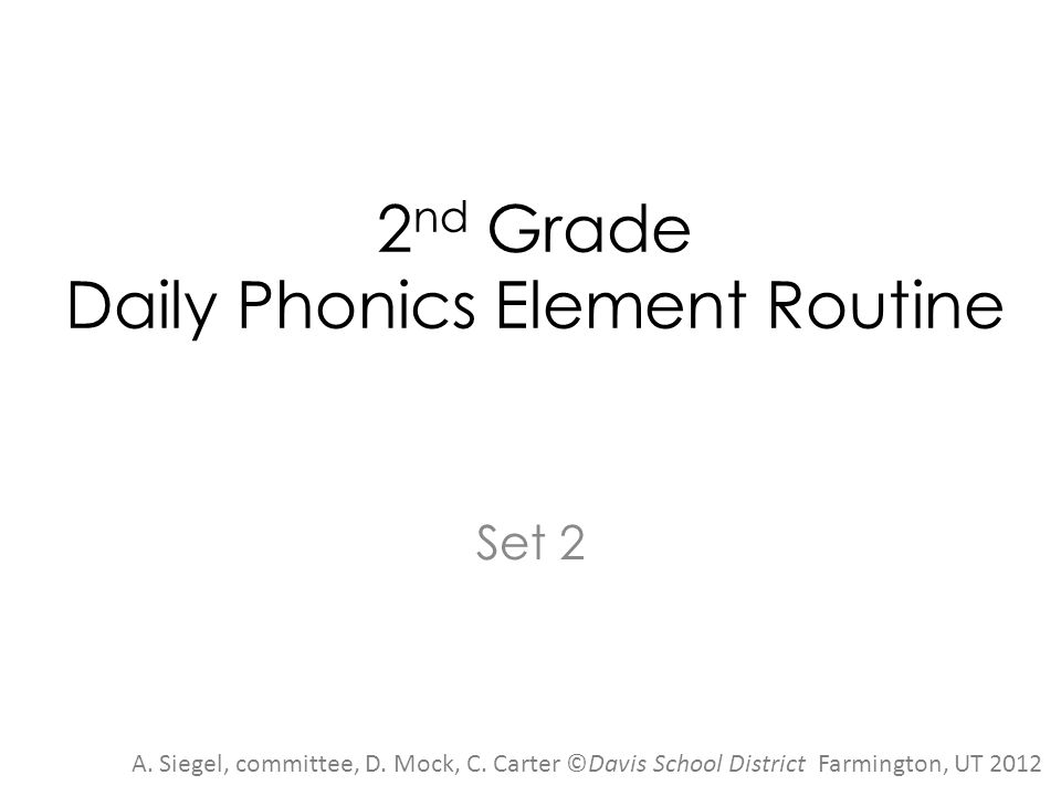 2 nd Grade Daily Phonics Element Routine Set 2 A. Siegel, committee, D.