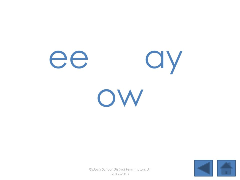 ee ay ow ©Davis School District Farmington, UT 2012-2013