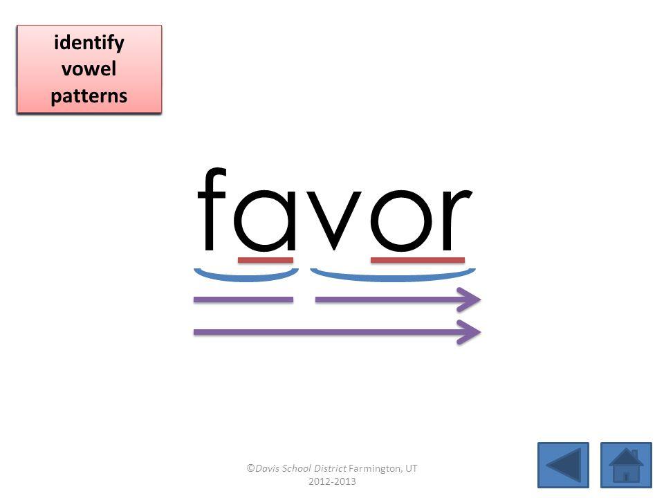 favor blend together identify vowel patterns blend individual syllables identify vowel patterns blend individual syllables identify vowel patterns ©Davis School District Farmington, UT 2012-2013