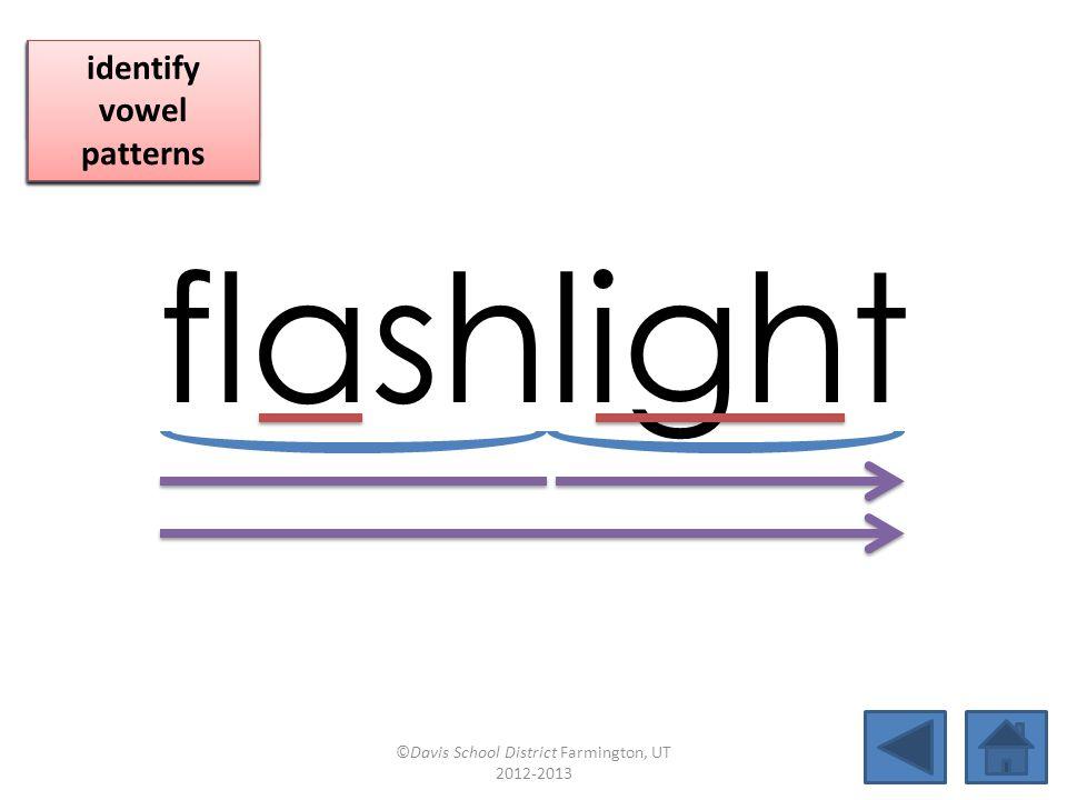 flashlight blend together identify vowel patterns blend individual syllables identify vowel patterns blend individual syllables identify vowel patterns ©Davis School District Farmington, UT 2012-2013