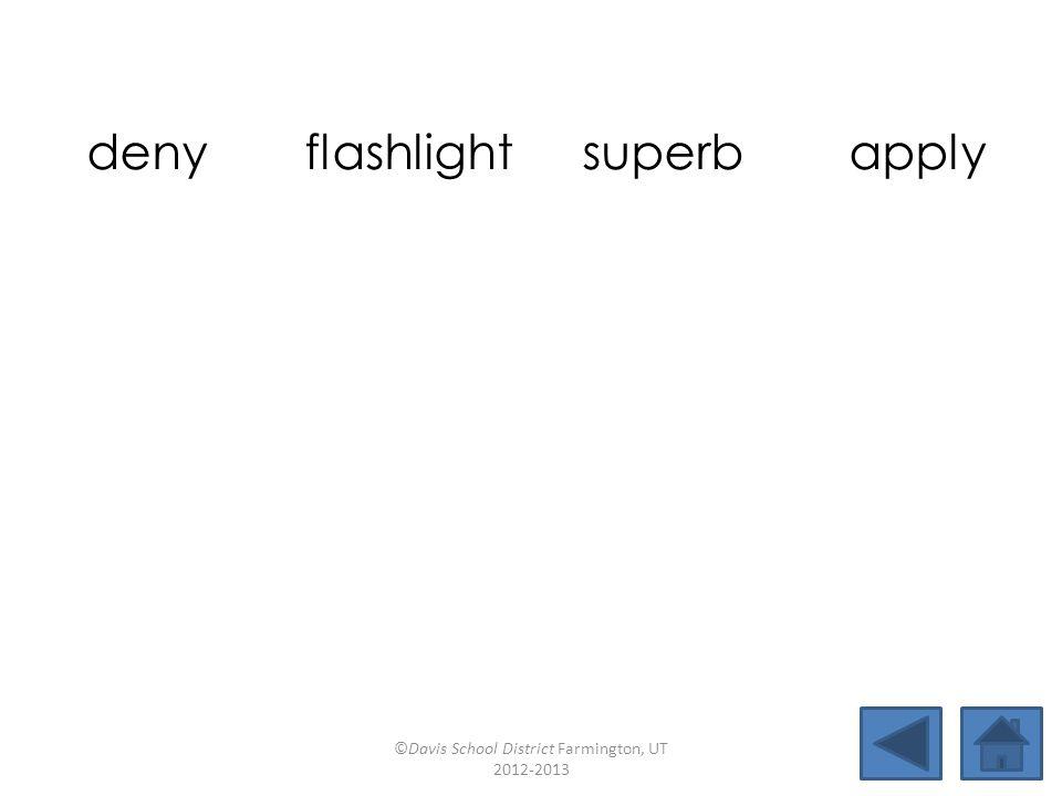 deny flashlightsuperbapply deservehighlightmyselfwrapper brightensubmergeskydivefrightful ©Davis School District Farmington, UT 2012-2013