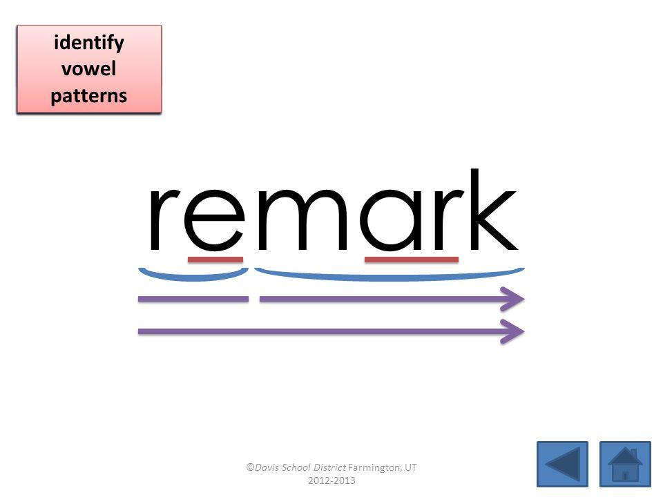 remark blend together identify vowel patterns blend individual syllables identify vowel patterns blend individual syllables identify vowel patterns ©Davis School District Farmington, UT 2012-2013