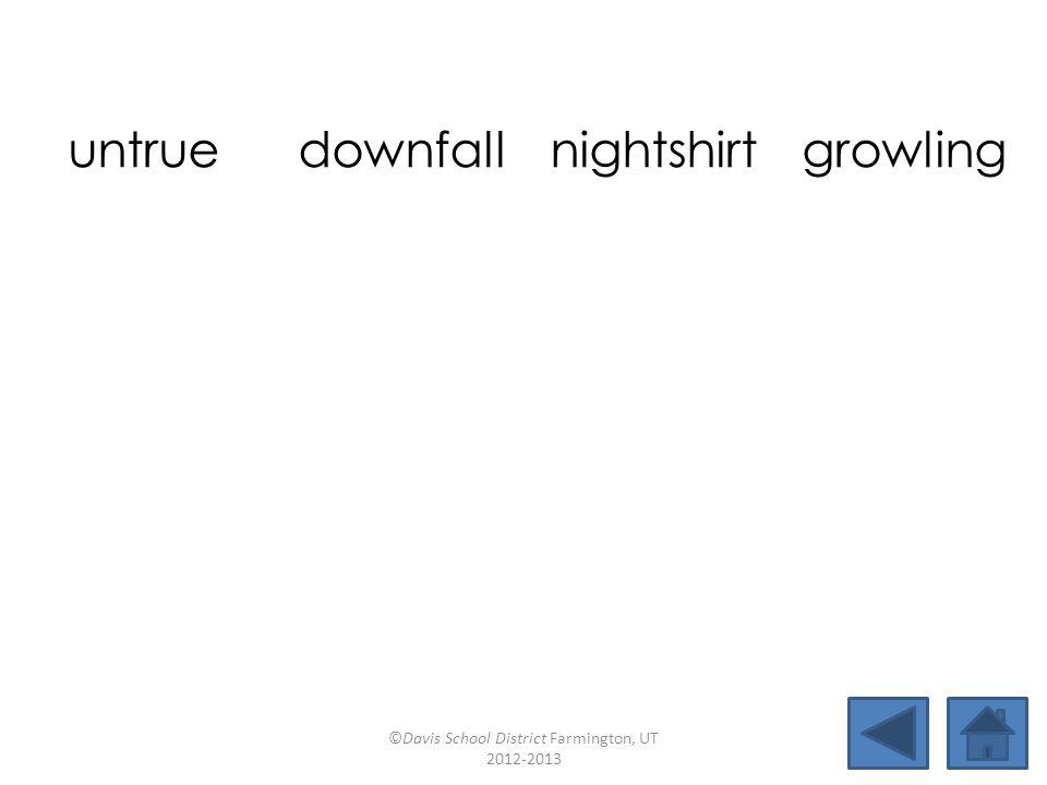 untrue downfallnightshirtgrowling birthdaypowderaccruethirsty crowdedvaluefirmlypursue ©Davis School District Farmington, UT 2012-2013