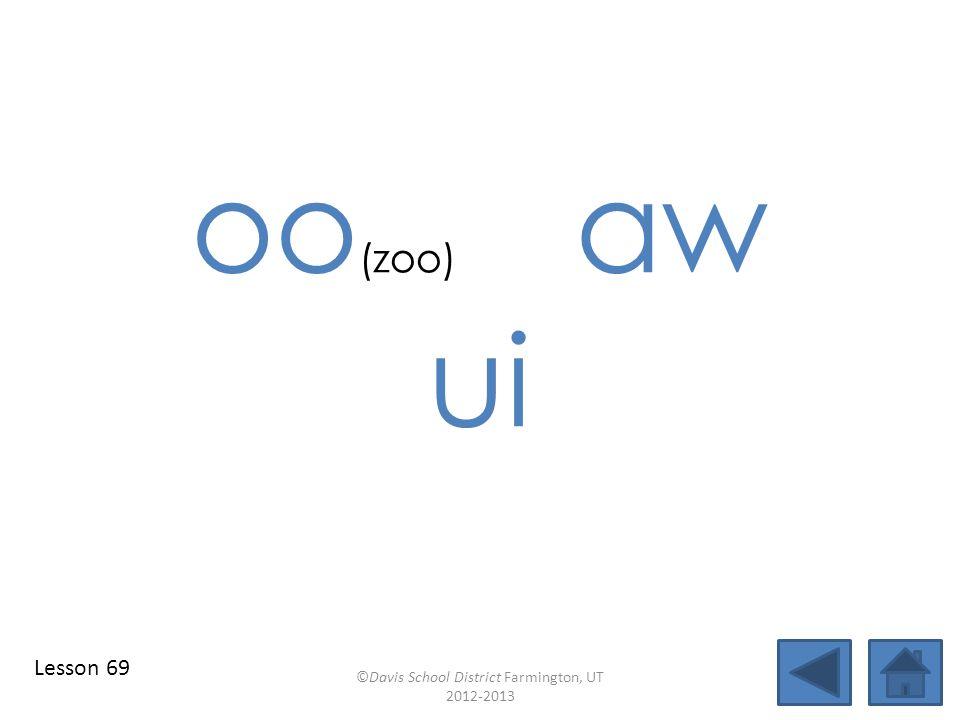 oo (zoo) aw ui ©Davis School District Farmington, UT 2012-2013 Lesson 69