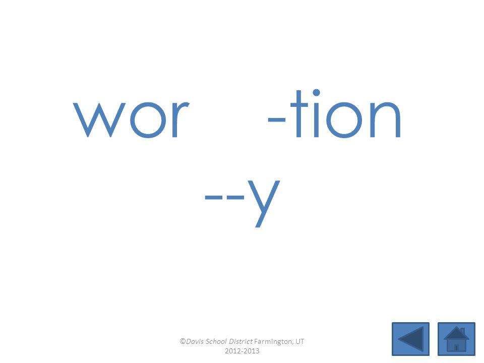 wor-tion --y ©Davis School District Farmington, UT 2012-2013
