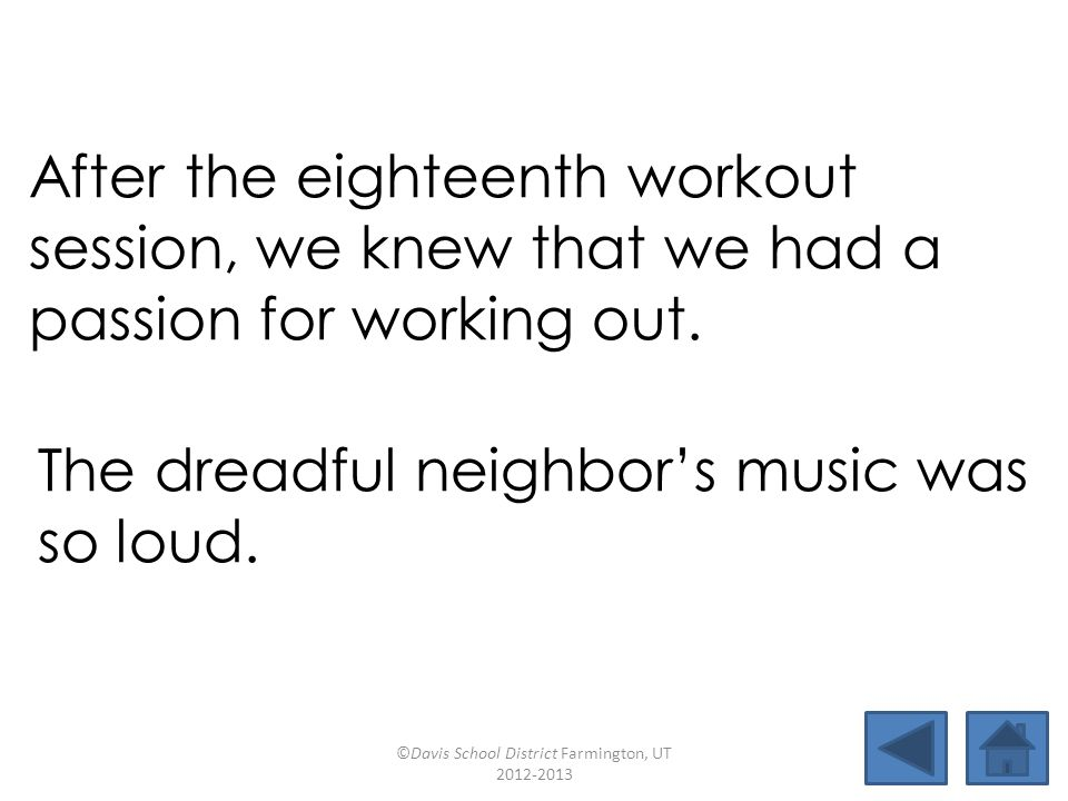 After the eighteenth workout session, we knew that we had a passion for working out. The dreadful neighbor's music was so loud. ©Davis School District