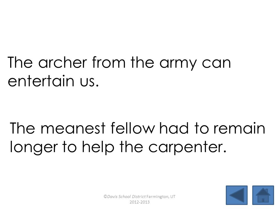The archer from the army can entertain us. The meanest fellow had to remain longer to help the carpenter. ©Davis School District Farmington, UT 2012-2