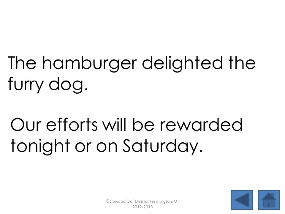 The hamburger delighted the furry dog. Our efforts will be rewarded tonight or on Saturday. ©Davis School District Farmington, UT 2012-2013