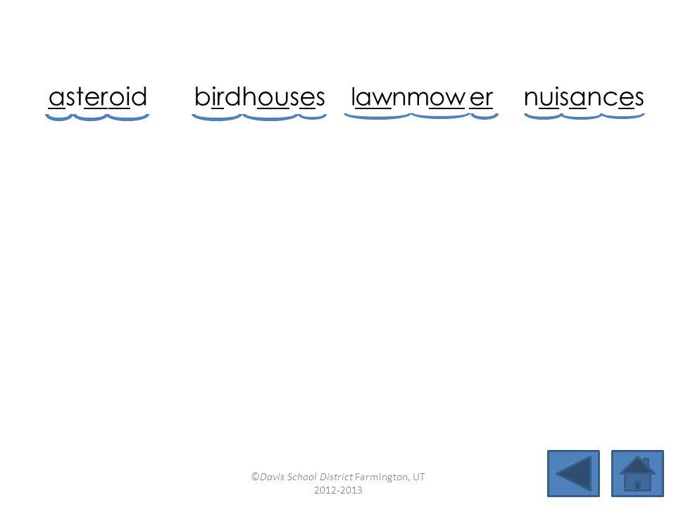 aster oidbirdhouses lawnmow er nuisances grouchyjuicyrecoilbrawny broilingoutlawsbruisescouncil ©Davis School District Farmington, UT 2012-2013