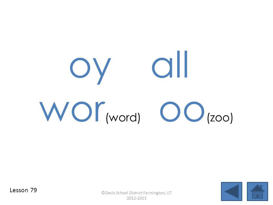 oyall wor (word) oo (zoo) ©Davis School District Farmington, UT 2012-2013 Lesson 79