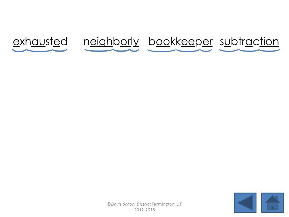 exhausted neighborlybookkeepersubtraction autumnwoodsynationeighteen reweighsaucesmanhoodfiction ©Davis School District Farmington, UT 2012-2013