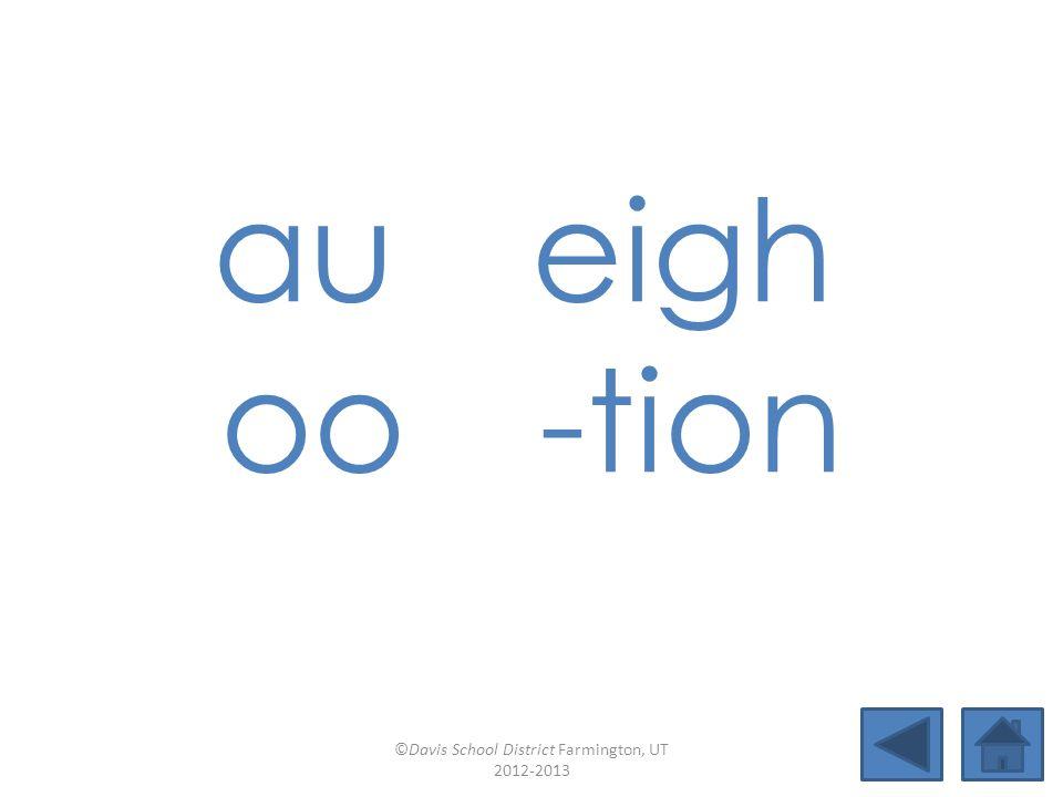 aueigh oo -tion ©Davis School District Farmington, UT 2012-2013