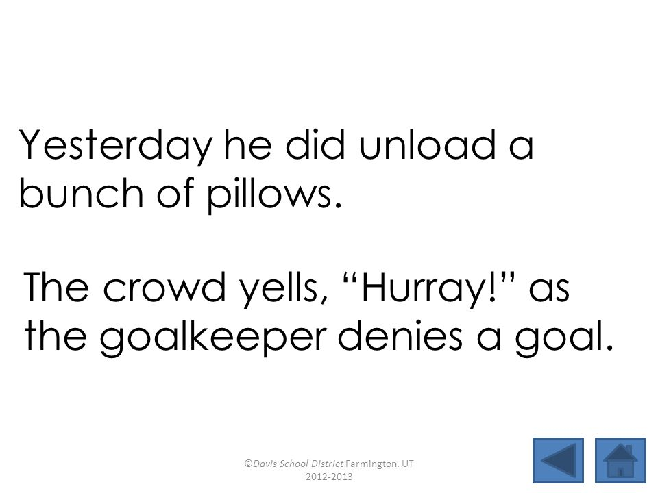 "Yesterday he did unload a bunch of pillows. The crowd yells, ""Hurray!"" as the goalkeeper denies a goal. ©Davis School District Farmington, UT 2012-201"