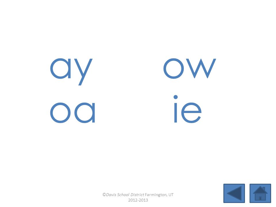 ay ow oa ie ©Davis School District Farmington, UT 2012-2013